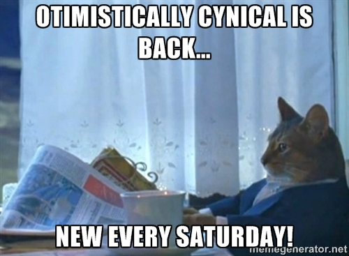 Optimistically Cynical is back!