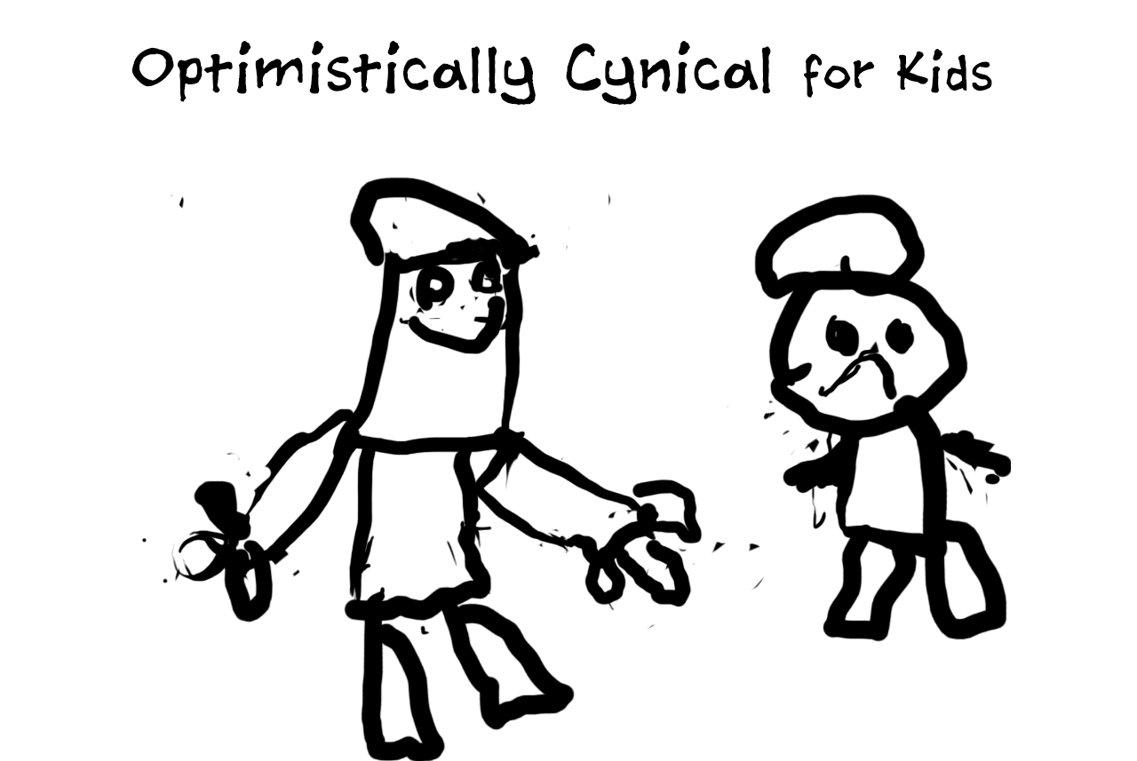 Optimistically Cynical for Kids